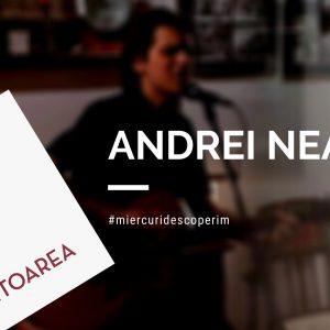 Andrei Neagu la Miercuri descoperim