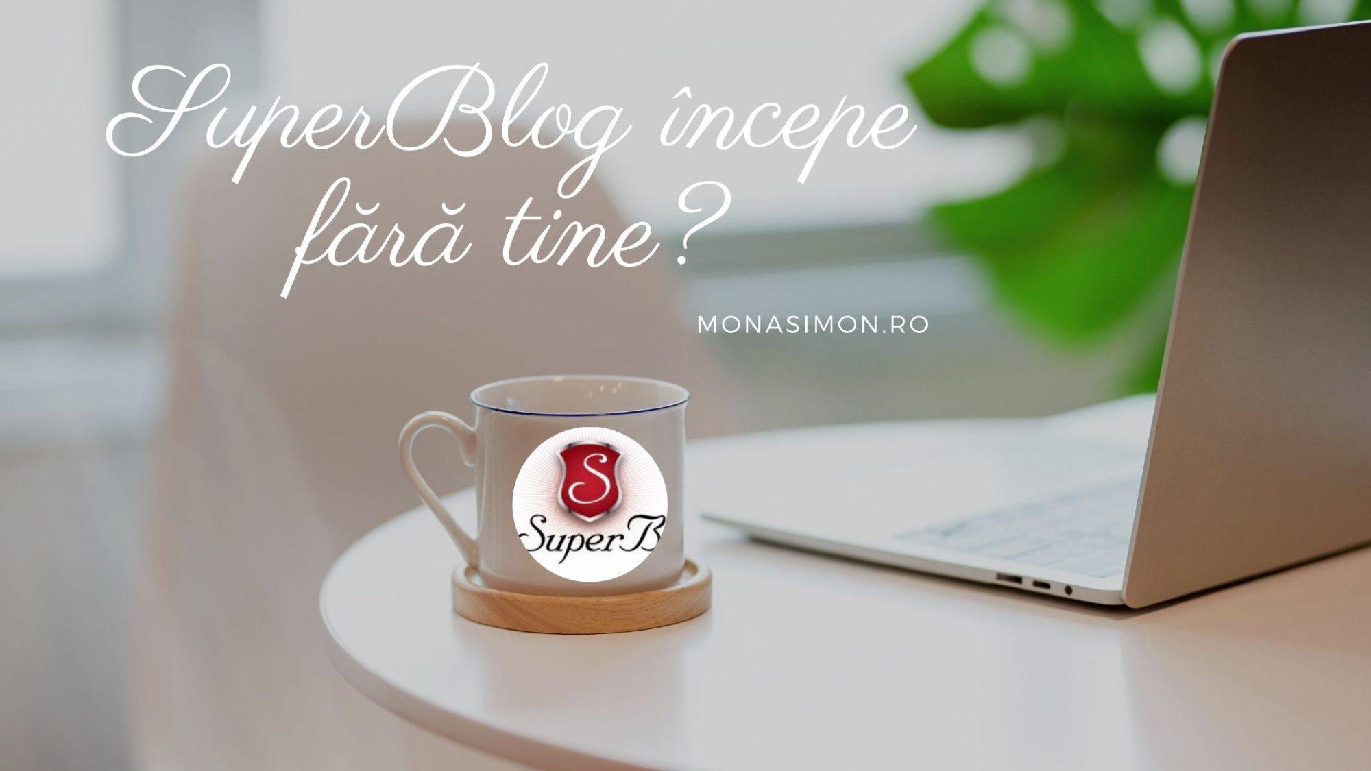 Superblog începe fără TINE?